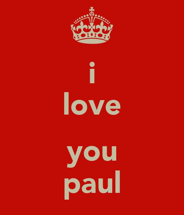 i love  you paul