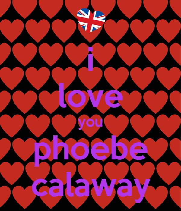 i love you phoebe calaway