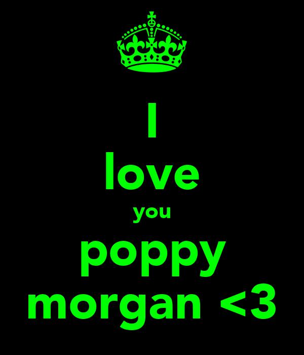 I love you poppy morgan <3
