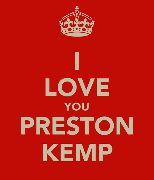 I LOVE YOU PRESTON KEMP