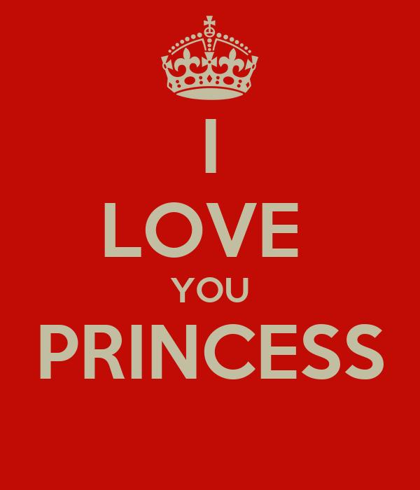 I LOVE  YOU PRINCESS