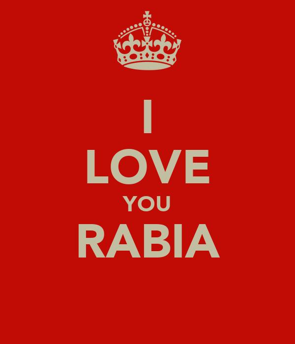 I LOVE YOU RABIA