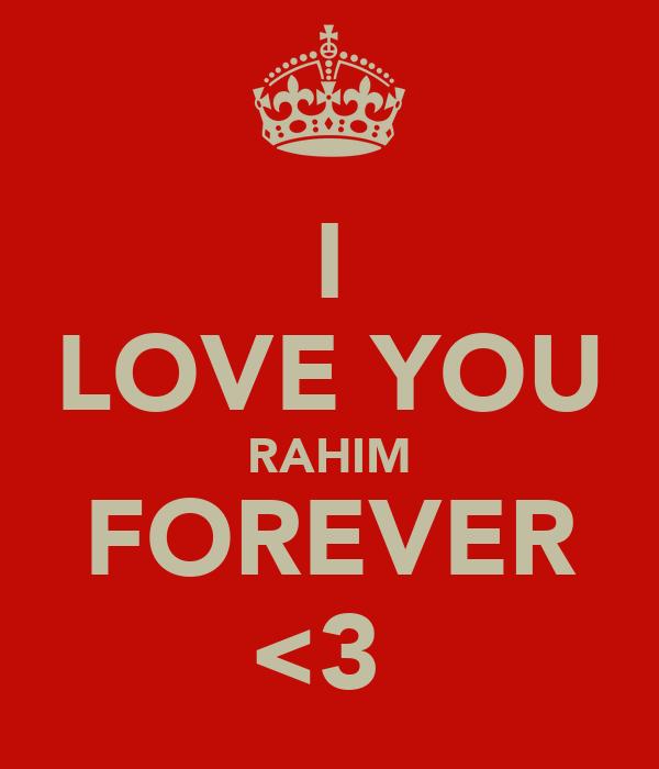 I LOVE YOU RAHIM FOREVER <3