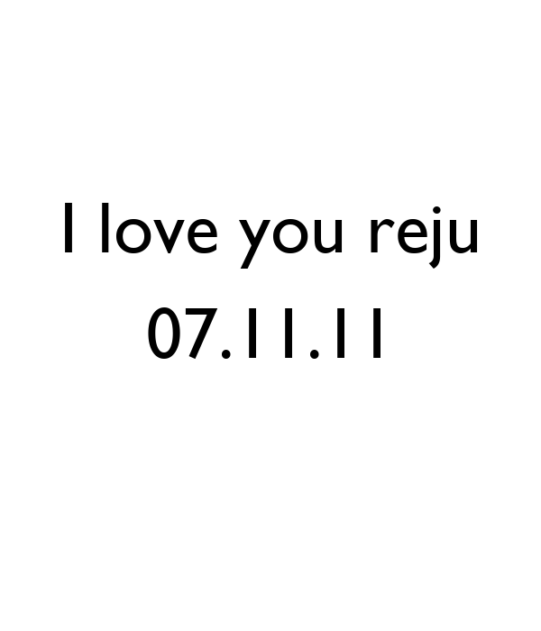 I love you reju 07.11.11