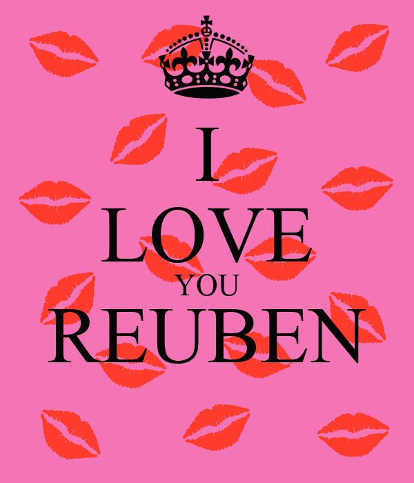 I LOVE YOU REUBEN