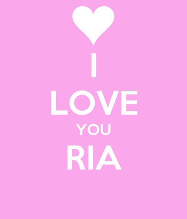 I LOVE YOU RIA