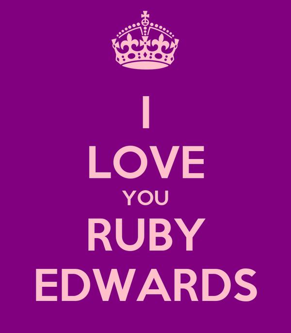 I LOVE YOU RUBY EDWARDS