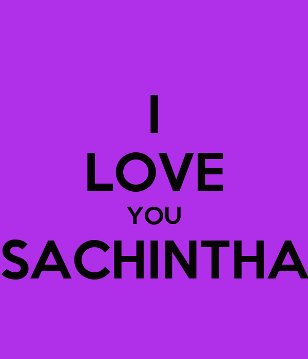 I LOVE YOU SACHINTHA