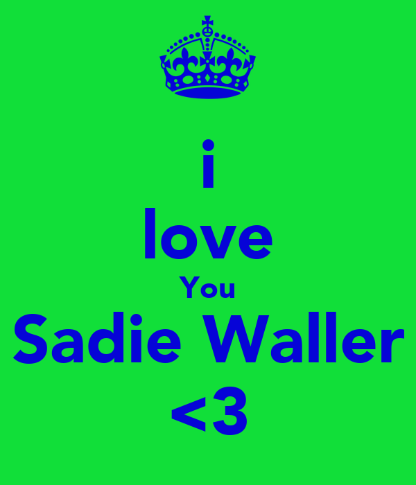 i love You Sadie Waller <3