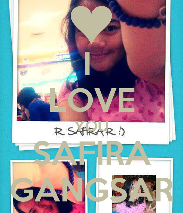 I  LOVE YOU SAFIRA GANGSAR