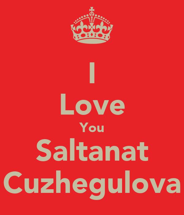 I Love You Saltanat Cuzhegulova