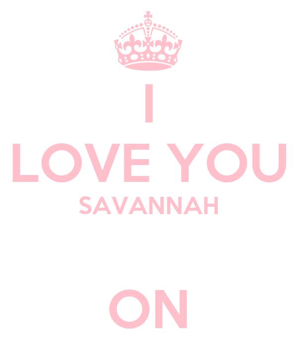 I LOVE YOU SAVANNAH  ON