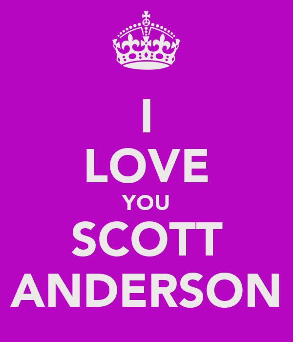 I LOVE YOU SCOTT ANDERSON