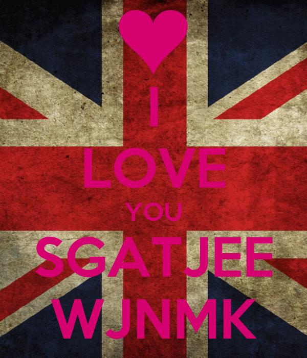 I LOVE YOU SGATJEE WJNMK