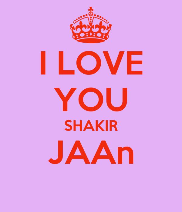 I LOVE YOU SHAKIR JAAn
