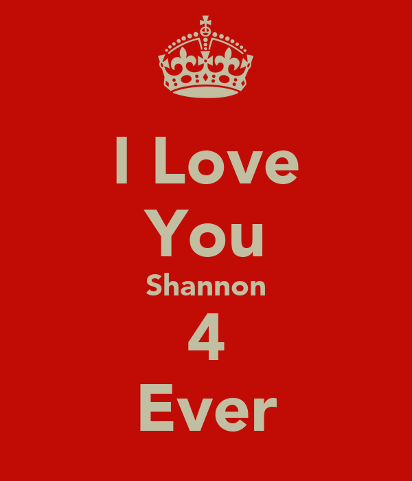 I Love You Shannon 4 Ever