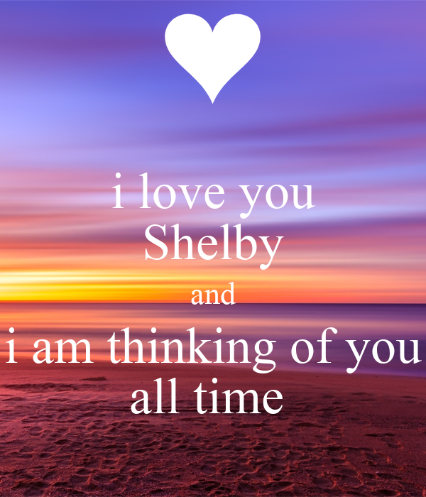 I Love You Shelby And I Am Thinking Of You All Time Poster Nabil