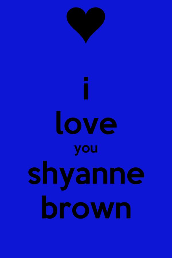 i love you shyanne brown