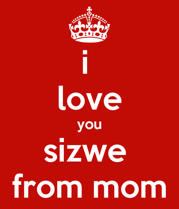 i  love you sizwe  from mom