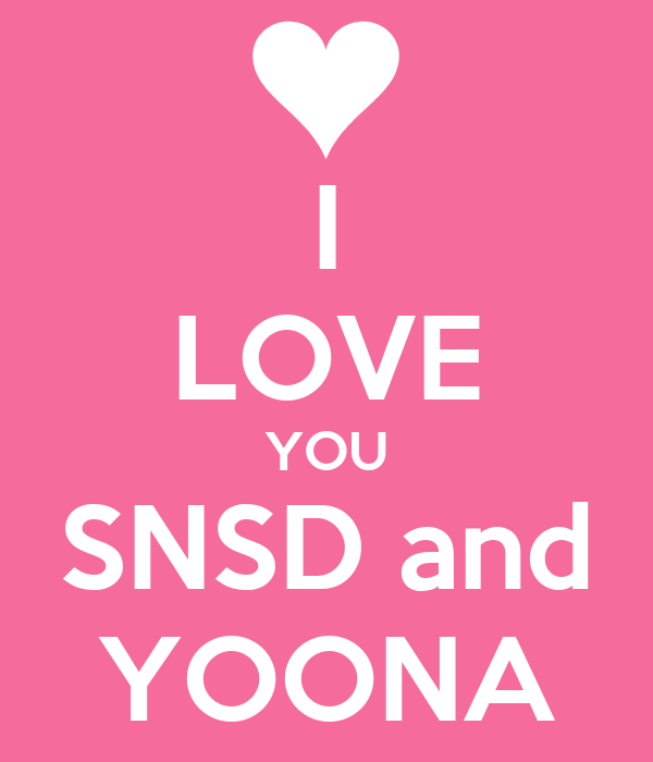 I LOVE YOU SNSD and YOONA