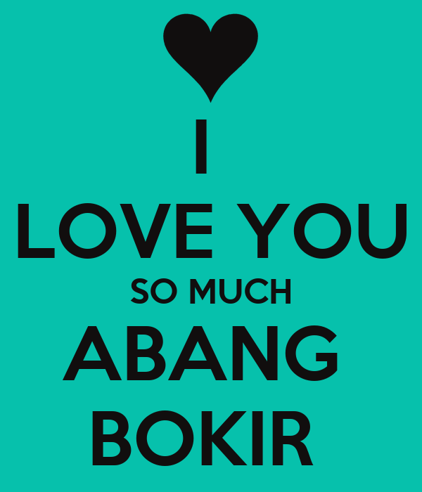 I  LOVE YOU SO MUCH ABANG  BOKIR
