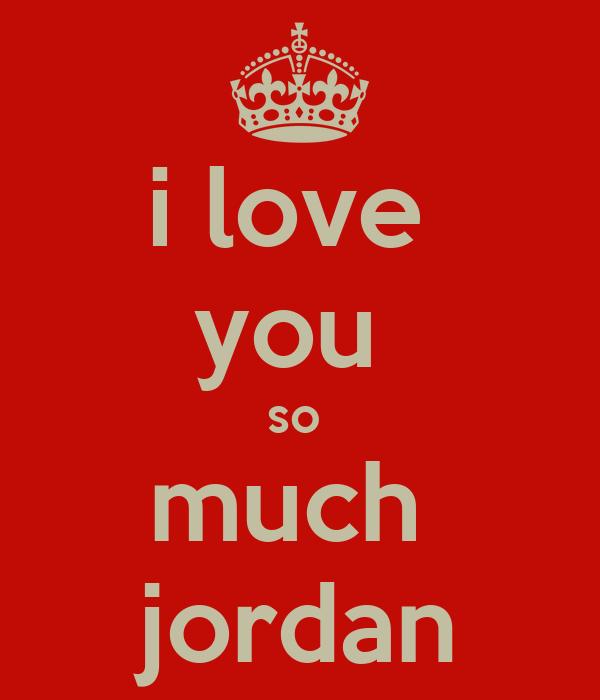 i love  you  so  much  jordan