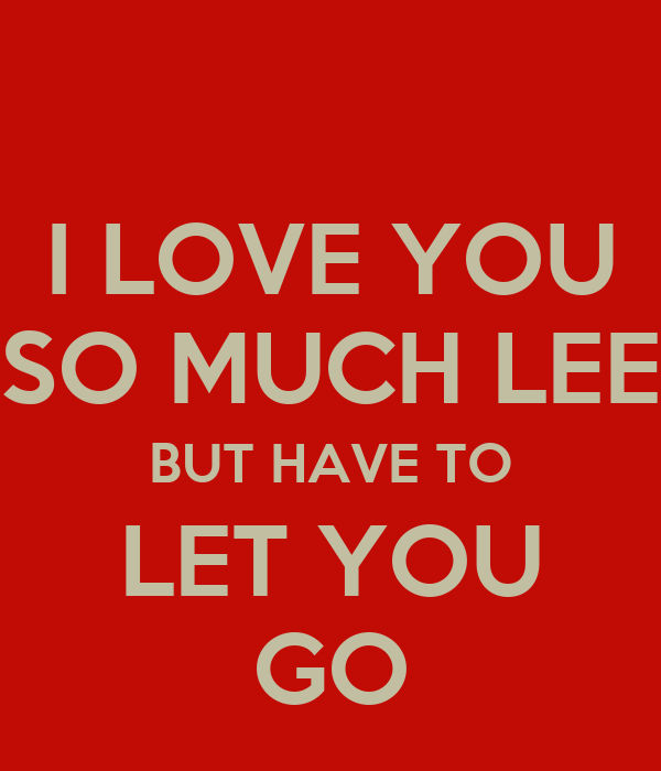 I Love You So Much Lee But Have To Let You Go Poster Sue Keep