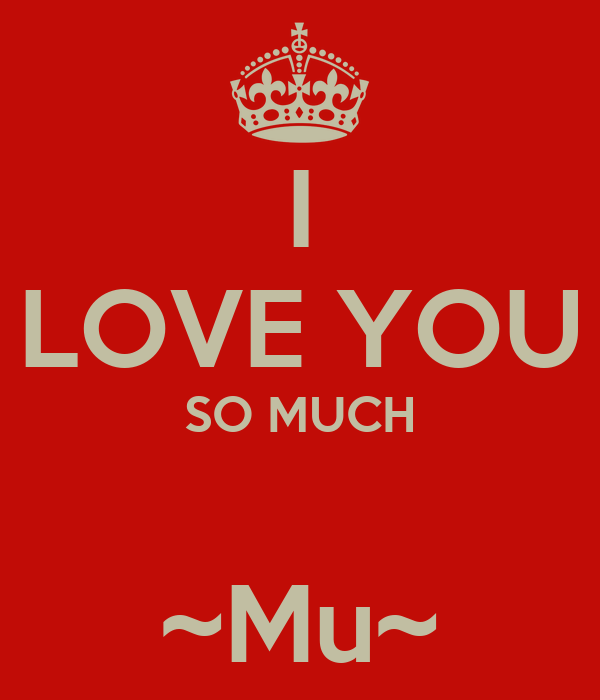 I LOVE YOU SO MUCH  ~Mu~