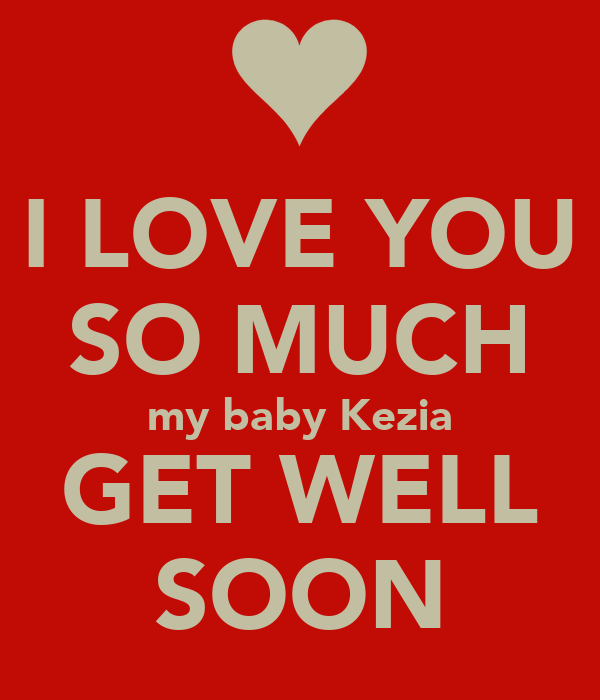 I LOVE YOU SO MUCH my baby Kezia GET WELL SOON