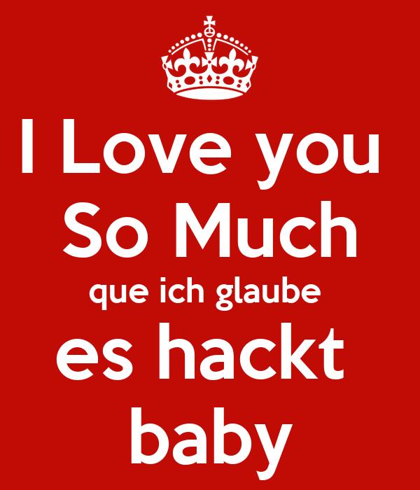 I Love you  So Much que ich glaube  es hackt  baby