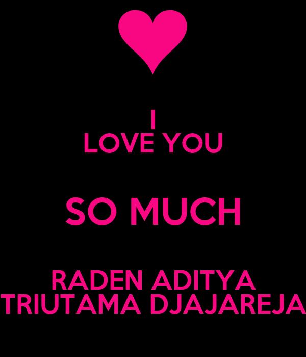 I LOVE YOU SO MUCH RADEN ADITYA TRIUTAMA DJAJAREJA