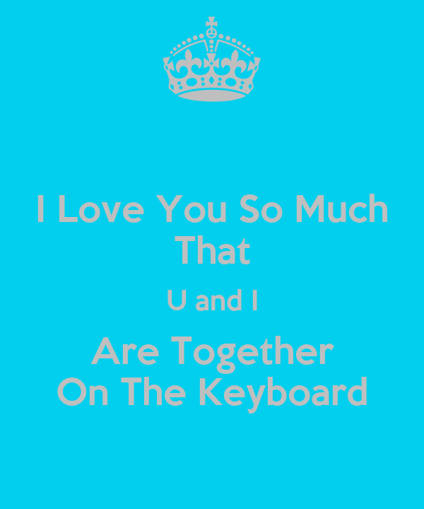 I Love You So Much That U and I Are Together On The Keyboard
