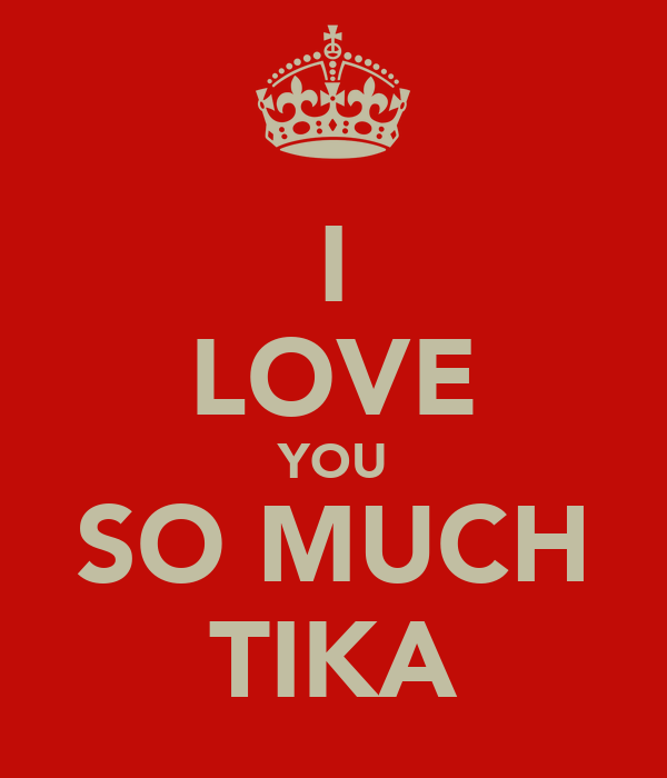I LOVE YOU SO MUCH TIKA