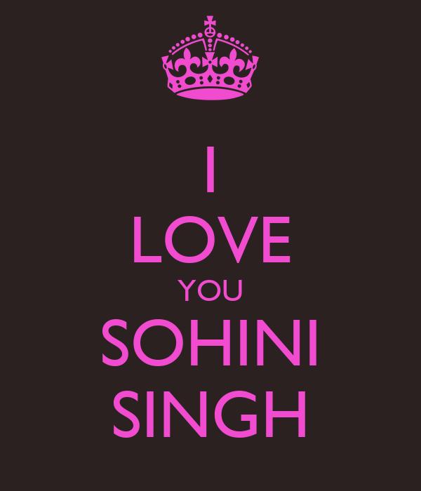 I LOVE YOU SOHINI SINGH