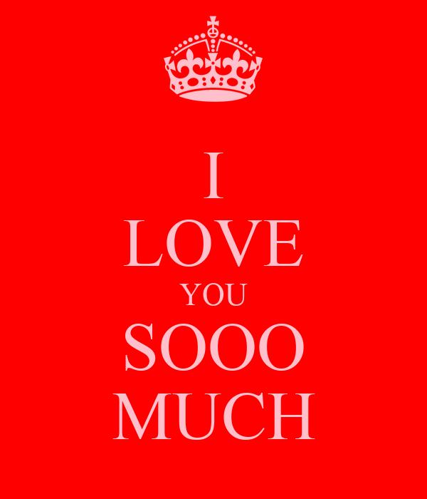 I LOVE YOU SOOO MUCH