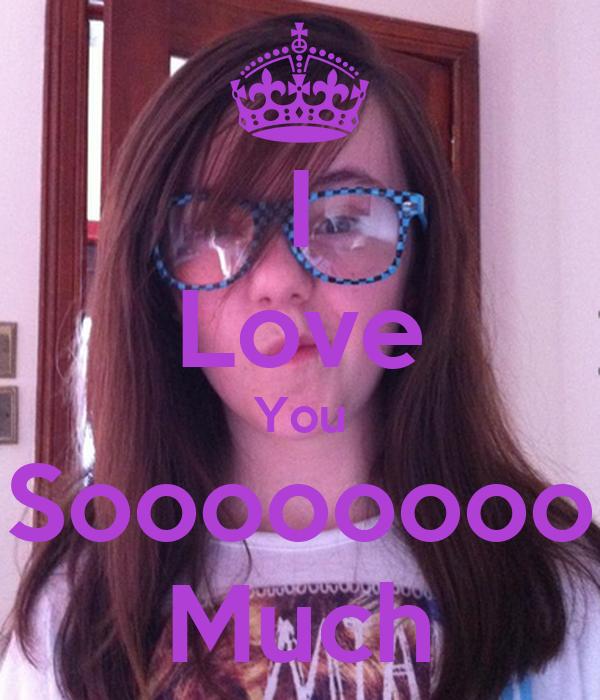 I Love You Soooooooo Much