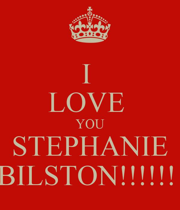 I  LOVE  YOU STEPHANIE BILSTON!!!!!!