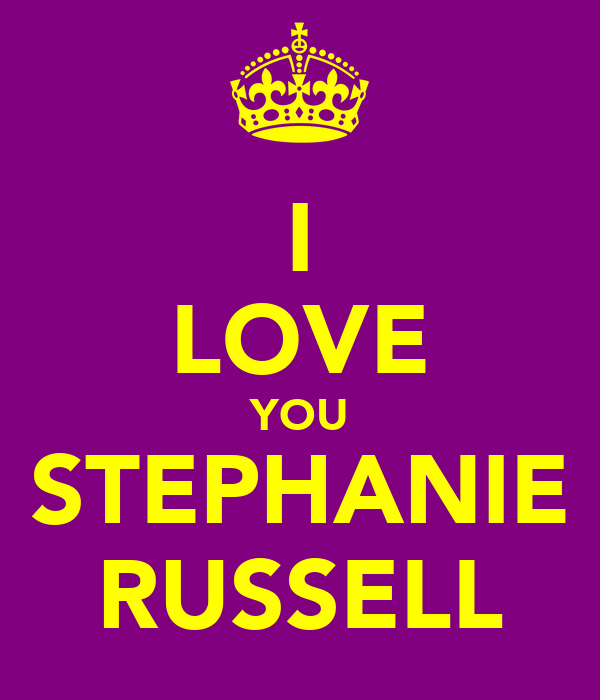 I LOVE YOU STEPHANIE RUSSELL