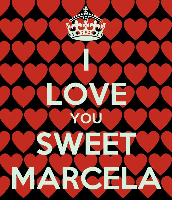 I LOVE YOU SWEET MARCELA