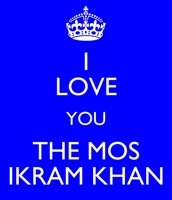 I LOVE YOU THE MOS IKRAM KHAN