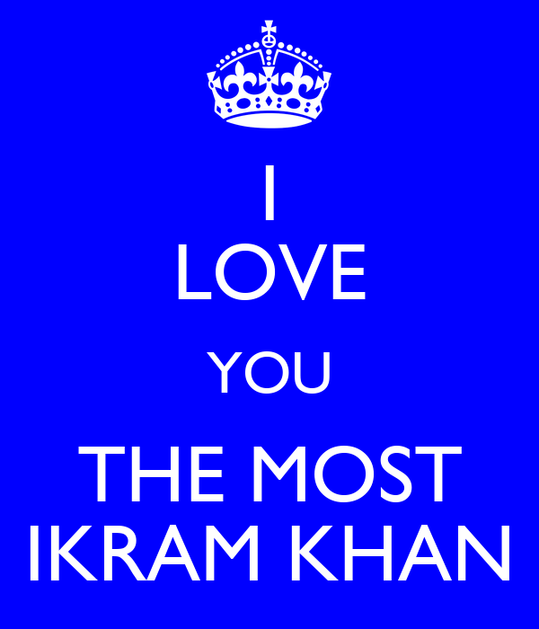 I LOVE YOU THE MOST IKRAM KHAN