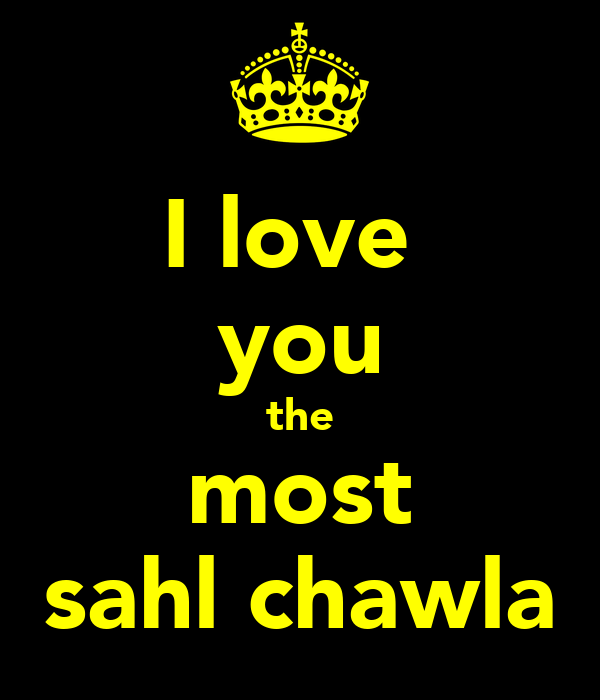 I love  you the most sahl chawla