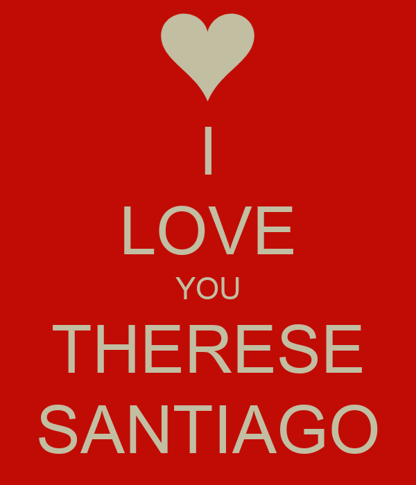 I LOVE YOU THERESE SANTIAGO