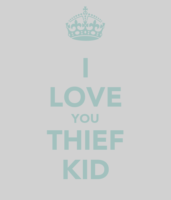 I LOVE YOU THIEF KID