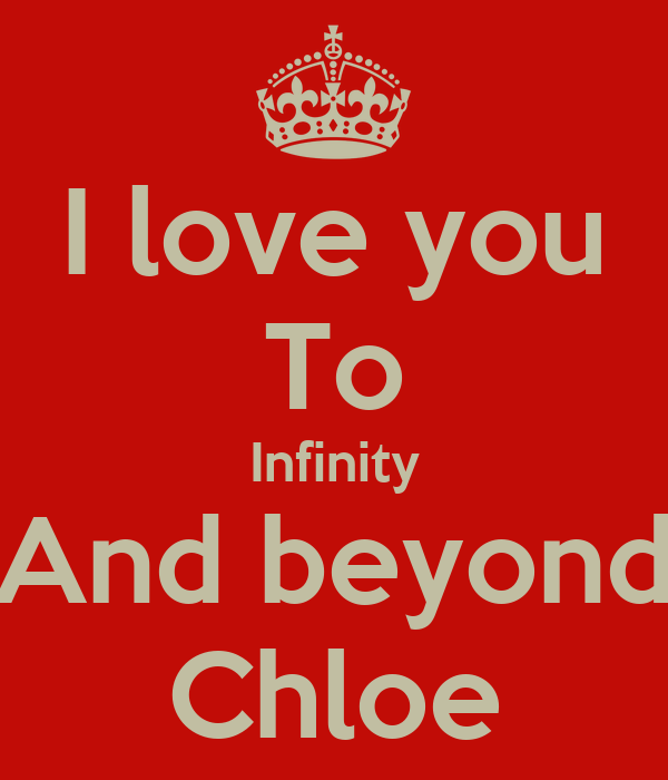 I love you To Infinity And beyond Chloe