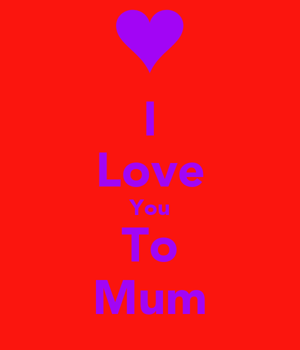 I Love You To Mum