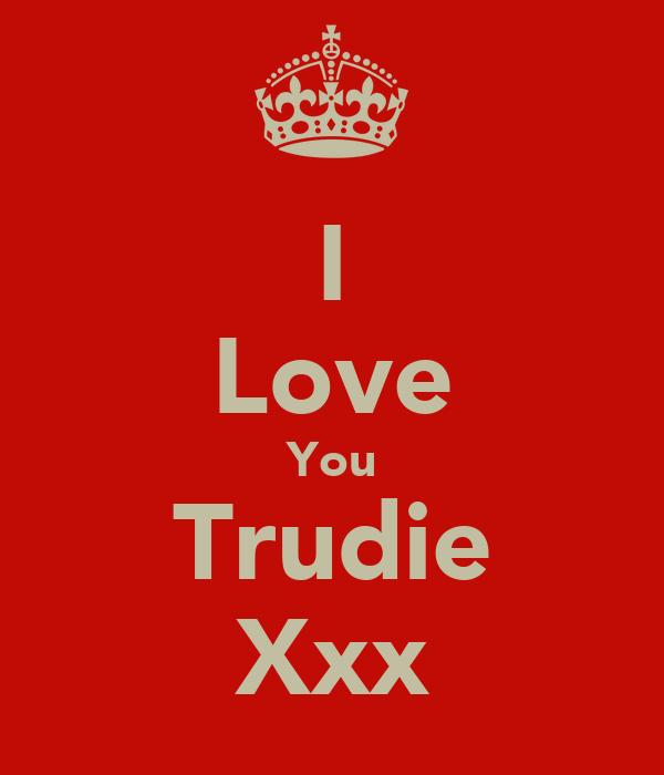 I Love You Trudie Xxx
