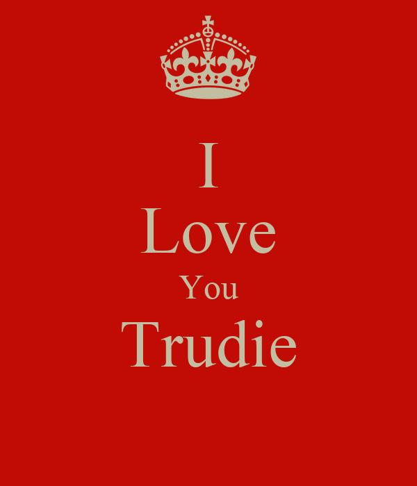 I Love You Trudie