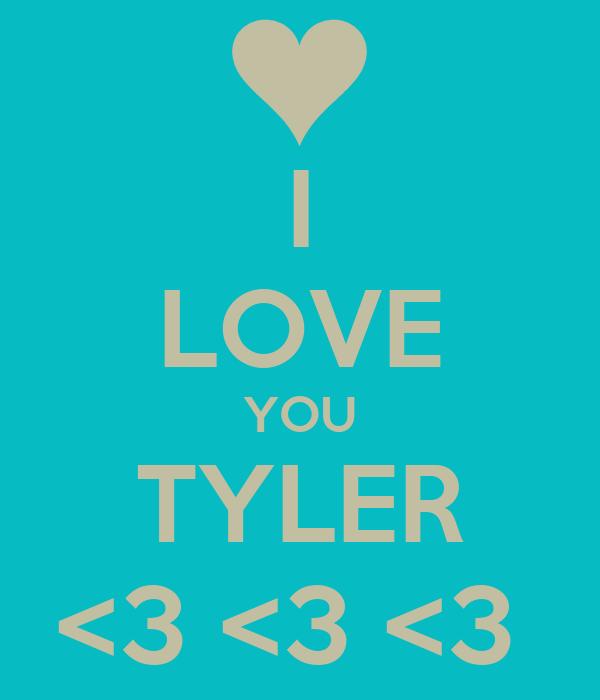 I LOVE YOU TYLER <3 <3 <3