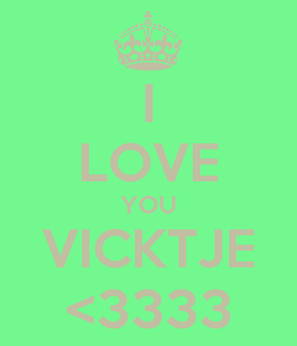 I LOVE YOU VICKTJE <3333